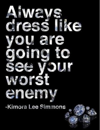 http://quotespictures.com/wp-content/uploads/2014/01/always-dress-like-you-are-going-to-see-your-worst-enemy-kimora-lee-simmons-clothing-quotes.jpg