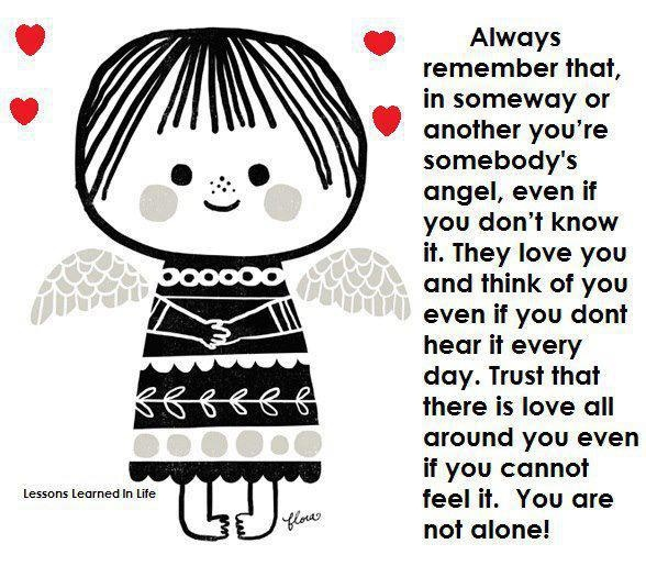 Always Remember That, In Someway Of Another You're Somebody's Angel, Even If You Don't Know It….