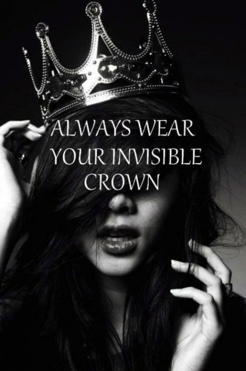 Always Wear Your Invisible Crown. ~ Clothing Quotes