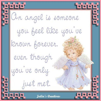 An Angel Is Someone You Feel Like You've Known Forever Even Though You've Only Just Met.