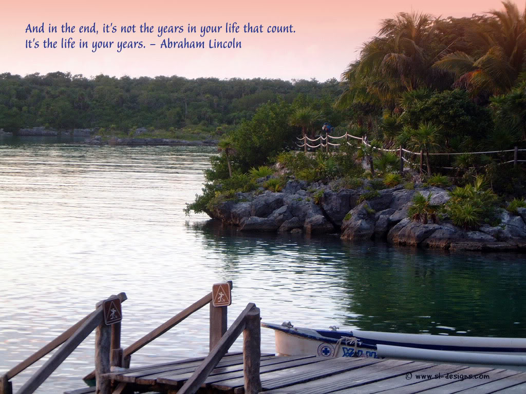And In The End, It's Not The Year In Your Life That Count. It's The Life In Your Years. - Abraham Lincoln