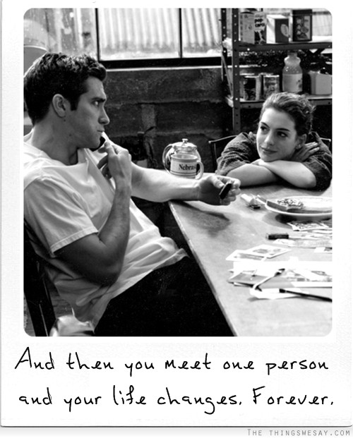 And Then You Meet One Person And Your Life Changes. Forever.