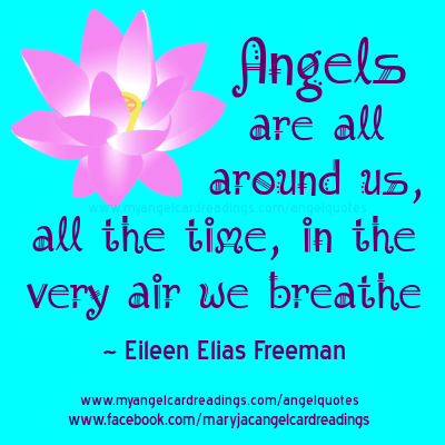 Angels Are All Around Us, All The Time, In The Very Air We Breathe. - Elleen Elias Freeman