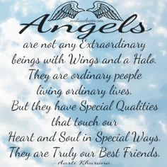 Angels Are Not Any Extraordinary Beings With Wings And A Halo. They Are Ordinary People Living Ordinary Lives….