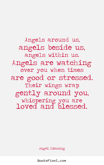 Angels Around Us Angels Beside Us, Angels Within Us. Angels Are Watching Over You When Times..