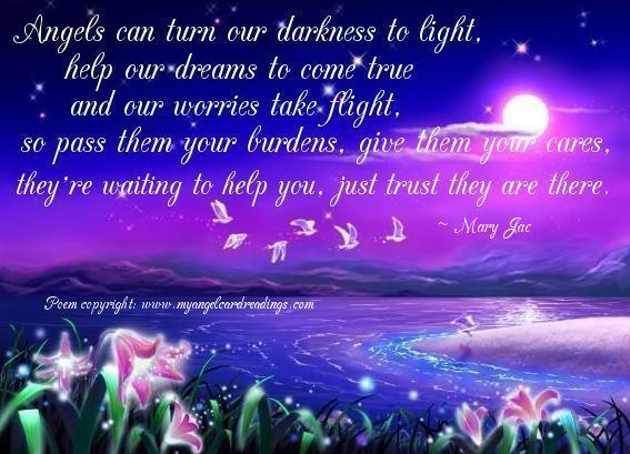 Angels Can Turn Our Darkness To Light,  Help Our Dreams To Come True And Our Worries Take Flight… - Mary Jac