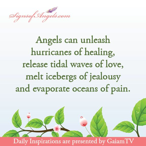 Angels Can Unleash Hurricanes Of Healing, Release Tidal Waves Of Love, Melt Icebergs Of Jealousy And Evaporate Oceans Of Pain.