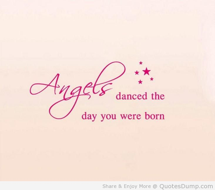 Angels Danced The Day You Were Born.