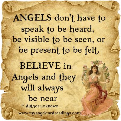 Angels Don't Have To Speak To Be Heard, Be Visible To Be Seen, Or Be Present To Be Felt. Believe In Angels And They Will Always Be Near.
