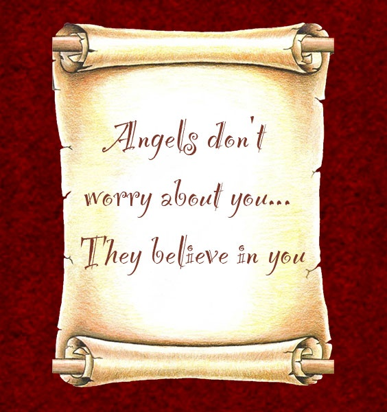 Angels Don't Worry About You They Believe In You.