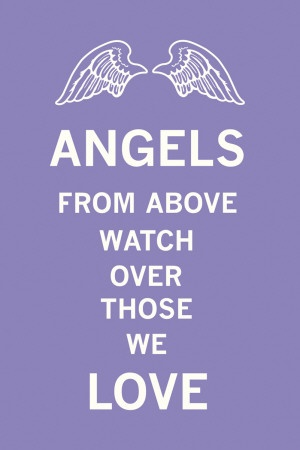 Angels From Above Watch Over Those We Love.