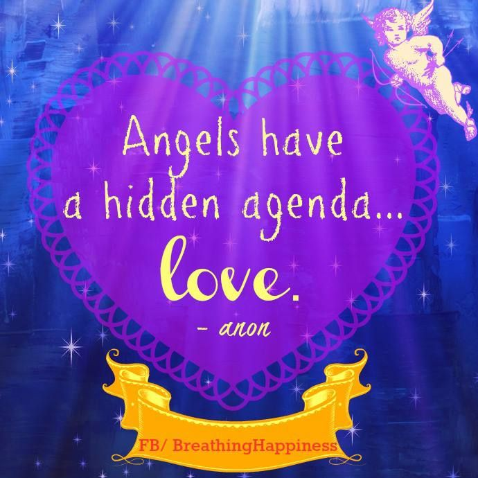 Angels Have A Hidden Agenda, Love.