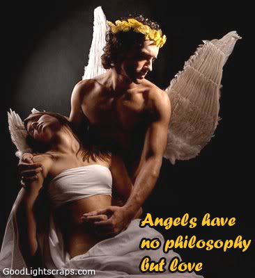 Angels Have No Philosophy But Love.