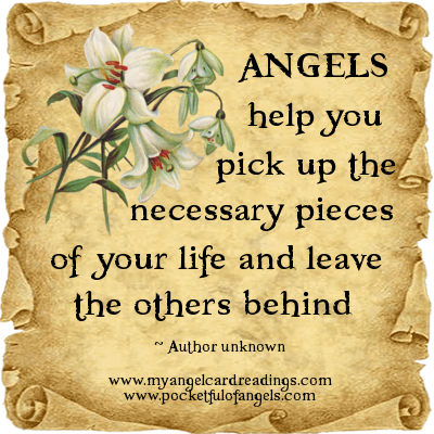 Angels Help You Pick Up The Necessary Pieces Of Your Life And Leave The Others Behind.