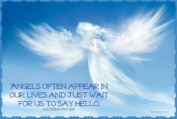 Angels Often Appear In Our Lives And Just Wait For Us To Say Hello - Katrina Mayer