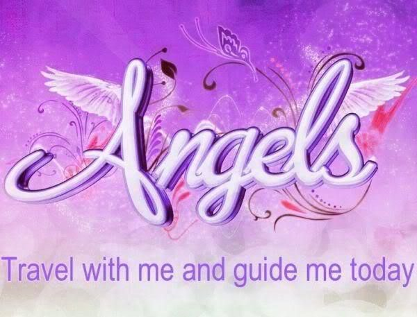 Angels, Travel With Me And Guide My Today.