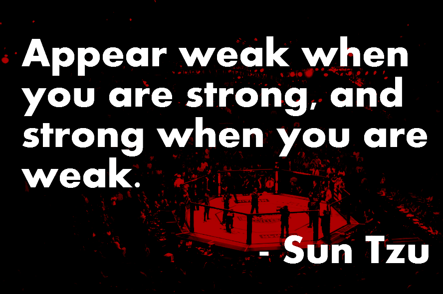 Appear Weak When You Are Strong, And Strong When You Are Weak. - Sun Tzu ~ Boxing Quotes