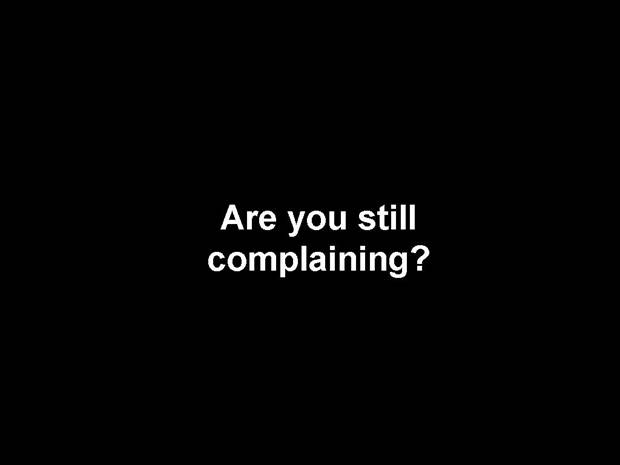Are You Still Complaining.