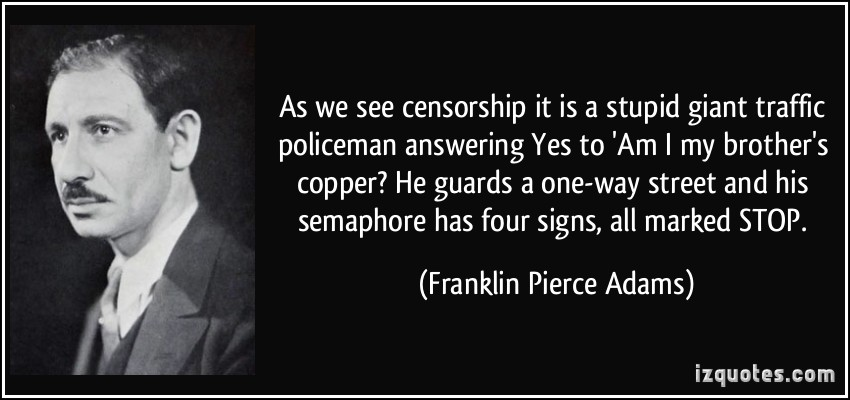 As We See Censorship It Is A Stupid Giant Traffic Policeman Answering Yes To Am I My Brother's Copper… -  Franklin Pierce Adams