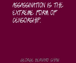 Assassination Is The Extreme Form Of Censorship. - George Bernard Shaw