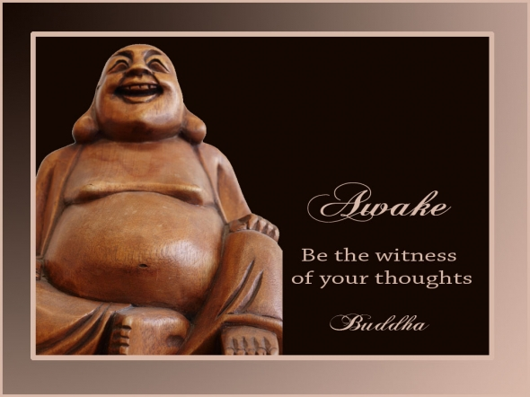 Awake, Be The Witness Of Your Thoughts. - Buddha