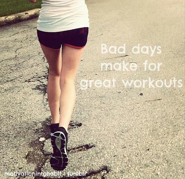 Bad Days Make For Great Workouts. ~ Body Quotes