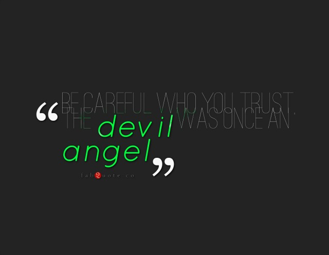 """"""" Be Careful Who You Trust The Devil Was Once An Angel """""""
