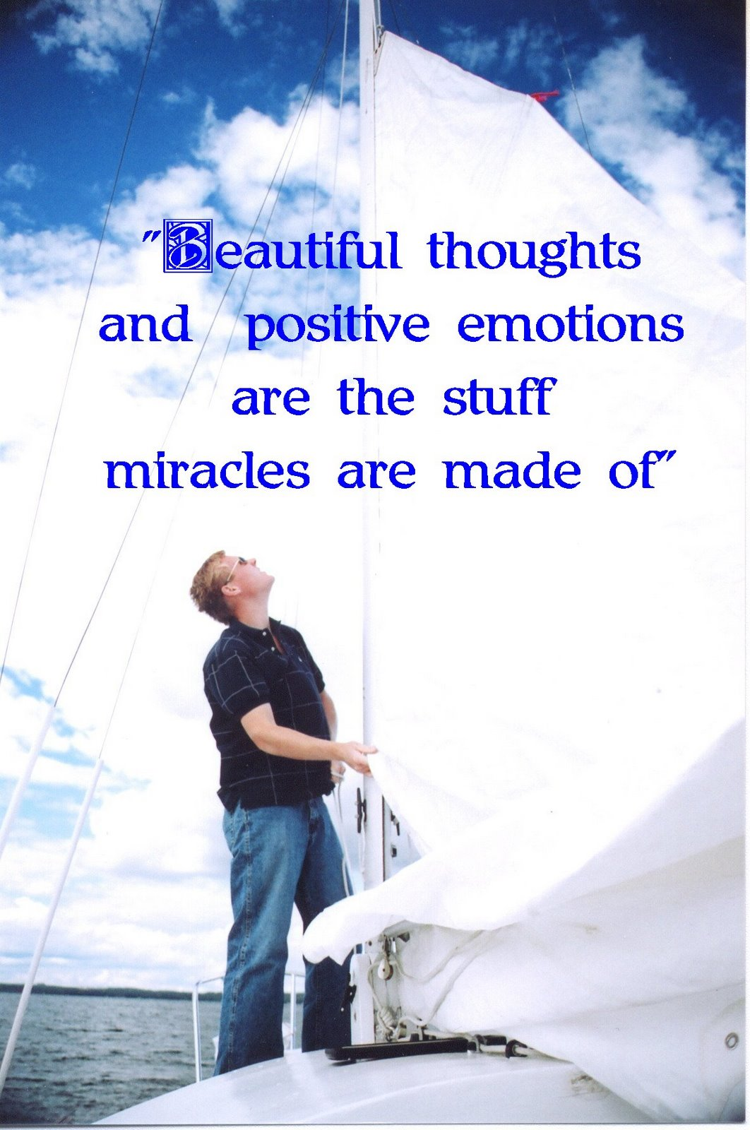 """""""Beautiful Thoughts And Positive Emotions Are The Stuff Miracles Are Made Of"""""""
