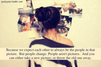 Because We Expect Each Other To Always Be The People In That Picture. But People Change…