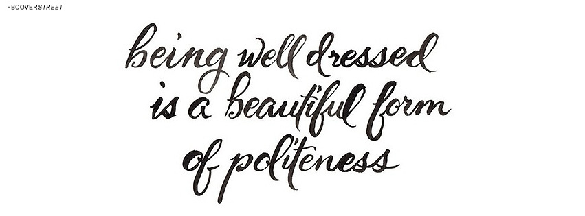 Being Well Dressed Is A Beautiful Form Of Politeness ~ Clothing Quotes