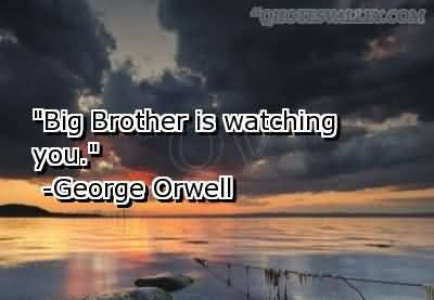 """Big Brother Is Watching You """" - George Orwell"""