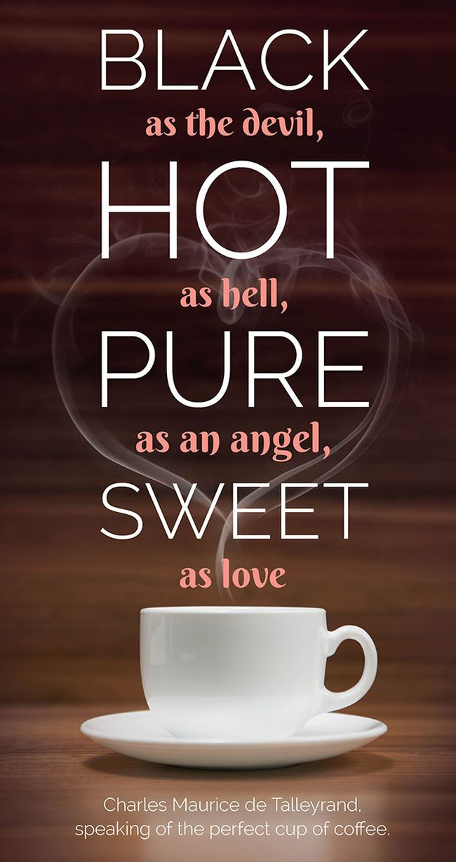 Black As The Devil, Hot As Hell, Pure As An Angel,  Sweet As Love. ~ Coffee Quotes