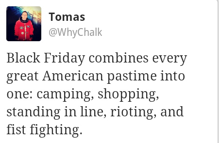 Black Friday Combines Every Great American Pastime Into One, Camping, Shopping, Standing In Line, Rioting And Fist Fighting.