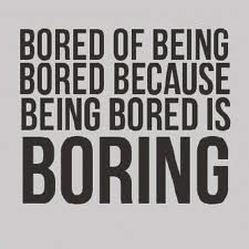 Bored Of Being Bored Because Being Bored Is Boring.