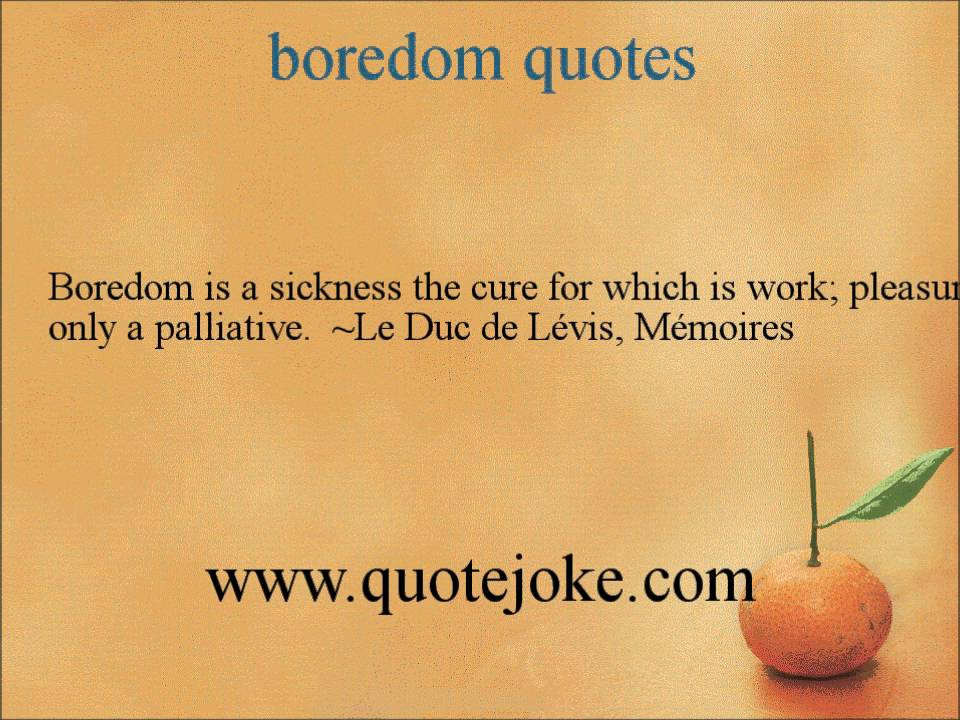 Boredom Is A Sickness The Cure For Which Is Words…