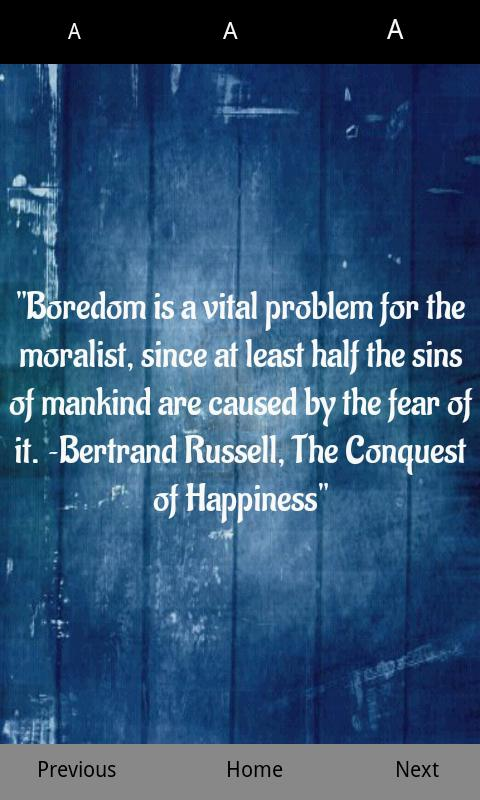 """"""" Boredom Is A Vital Problem For The Moralist, Since At Least Half The Sins Of Mankind Are Causes The Fear Of It. - Bertrand Russell"""