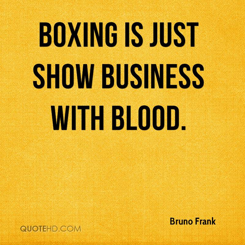 Boxing Is Just Show Business With Blood. - Bruno Frank