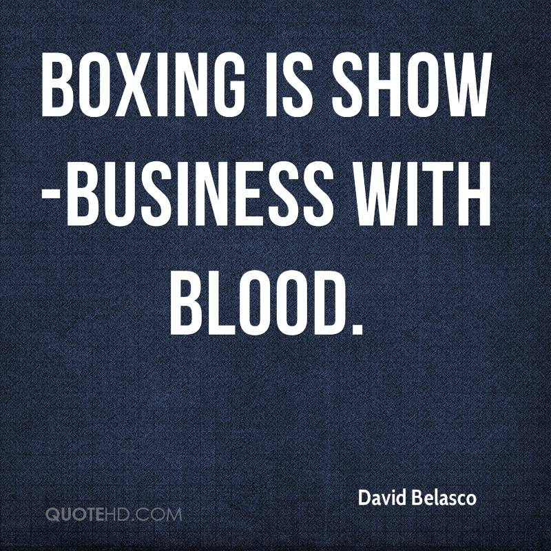Boxing is show business with blood david belasco