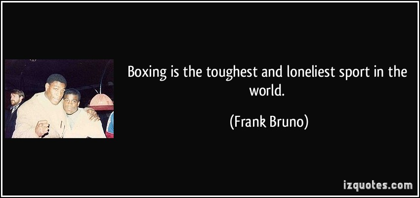 Boxing Is The Toughest And Loneliest Sport In The World. - Frank Bruno