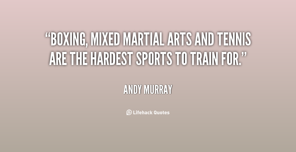 """"""" Boxing, Mixed Martial Arts And Tennis Are The Hardest Sports To Train For """" - Andy Murray"""