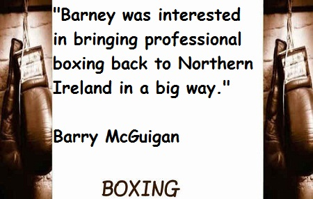 """ Boxing Was Interested In Bringing Professional Boxing Back To Northern Ireland In A Big Way "" - Barry McGuigan"