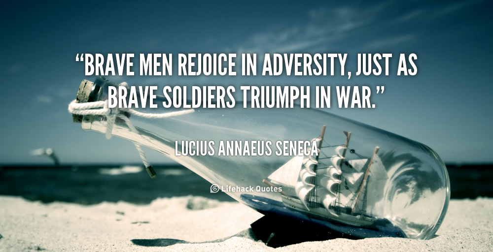 """Brave Men Rejoice In Adversity, Just As Brave Soldiers Triumph In War"""