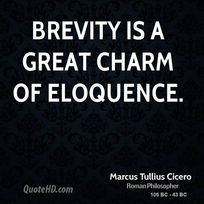 Brevity Is A Great Charm Of Eloquence. - Marcus Tullius Cicero
