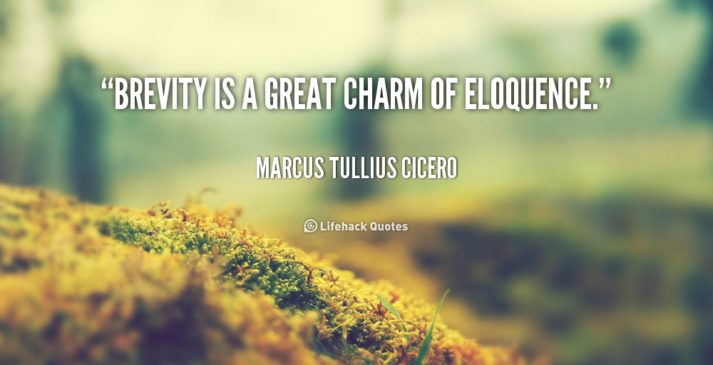 """"""" Brevity Is A Great Charm Of Eloquence. """" - Marcus Tullius Cicero"""