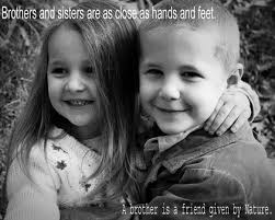 Brothers And Sisters Are As Close As Hands And Feel. A Brother Is A Friend Given By Nature.