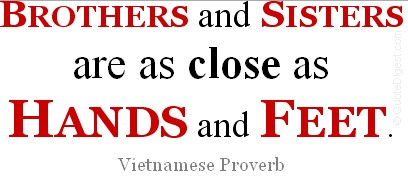 Brothers And Sisters Are As Close As Hands And Feet.  - Vietnamese Proverb