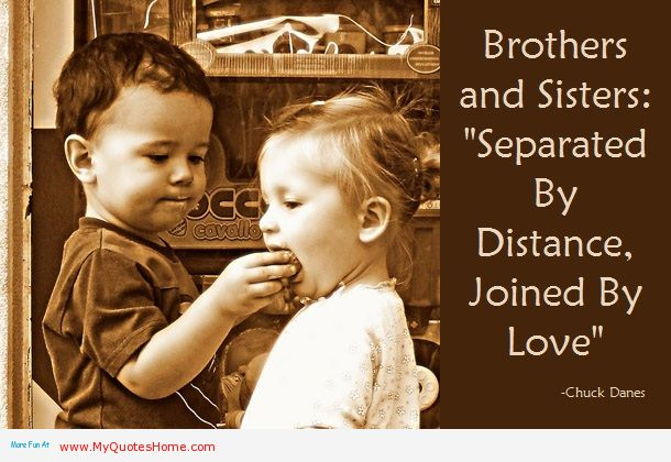 "Brothers And Sisters "" Separated By Distance. Joined By Love "" - Chuck Danes"