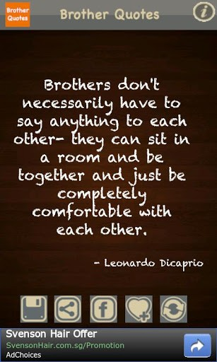 Brothers Don't Necessarily Have To Say Anything To Each Other-They Can Sit In A Room And Be Together And Just Be Completely Comfortable With Each Other. - Leonardo Dicaprio