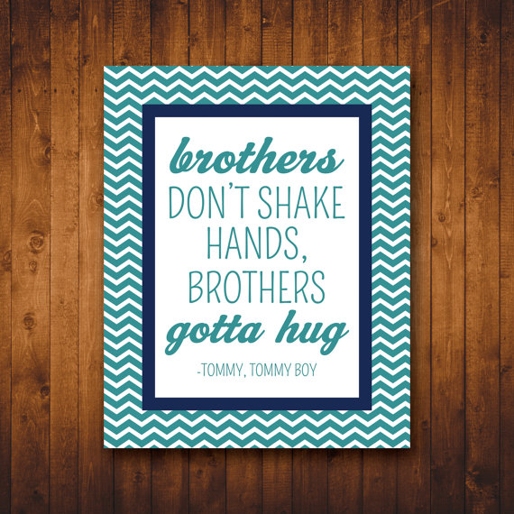 Brothers Don't Shake Hands, Brothers Gotta Hug. - Tommy
