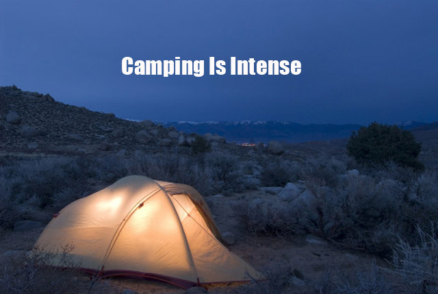 Camping Is Intense
